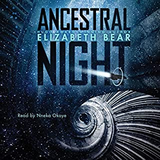 Ancestral Night                   Written by:                                                                                                                                 Elizabeth Bear                               Narrated by:                                                                                                                                 Nneka Okoye                      Length: 16 hrs and 48 mins     1 rating     Overall 5.0