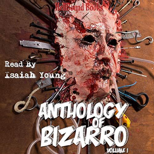 Anthology of Bizarro - Volume 1 cover art