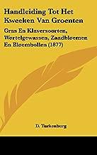 Handleiding Tot Het Kweeken Van Groenten: Gras En Klaversoorten, Wortelgewassen, Zaadbloemen En Bloembollen (1877)