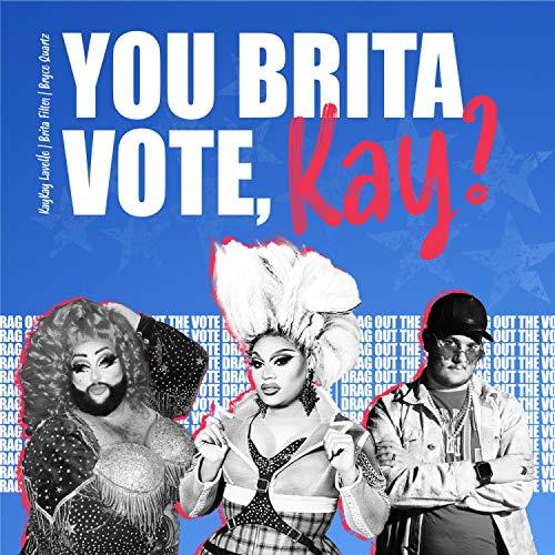 You Brita Vote, Kay?