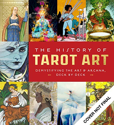 The History of Tarot Art: Demystifying the Art and Arcana, Deck by Deck