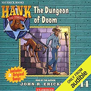 The Dungeon of Doom     Hank the Cowdog              By:                                                                                                                                 John R. Erickson                               Narrated by:                                                                                                                                 John R. Erickson                      Length: 2 hrs and 37 mins     68 ratings     Overall 4.7