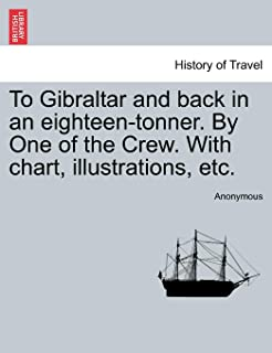 To Gibraltar and Back in an Eighteen-Tonner. by One of the Crew. with Chart, Illustrations, Etc.