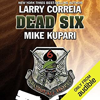 Dead Six                   By:                                                                                                                                 Larry Correia,                                                                                        Mike Kupari                               Narrated by:                                                                                                                                 Bronson Pinchot                      Length: 21 hrs and 26 mins     3,298 ratings     Overall 4.3
