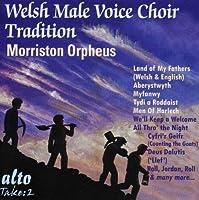 Welsh Male Choir Tradition by Morriston Orpheus Choir (2012-06-05)