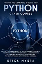 Python Crash Course: Python Programming Is The Ultimate Crash Course To Programming With Python Coding Language Ideal To Learn Faster Computer Programming. the best Approach With Practical Exercises