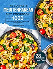 The Complete Mediterranean Diet Cookbook: 1000 Easy, Flavorful recipes to embrace lifelong health?A 28-day meal plan with daily healthy lifestyle tips and reminders