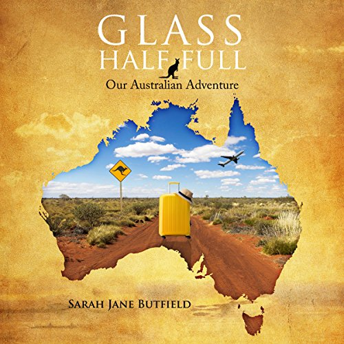 Glass Half Full: Our Australian Adventure (Sarah Jane's Travel Memoir Series Book 1) audiobook cover art