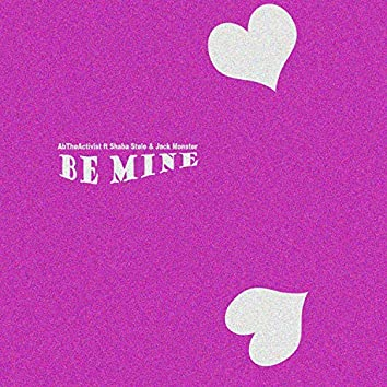 Be Mine (feat. Shaba Stele & Jack Monster)