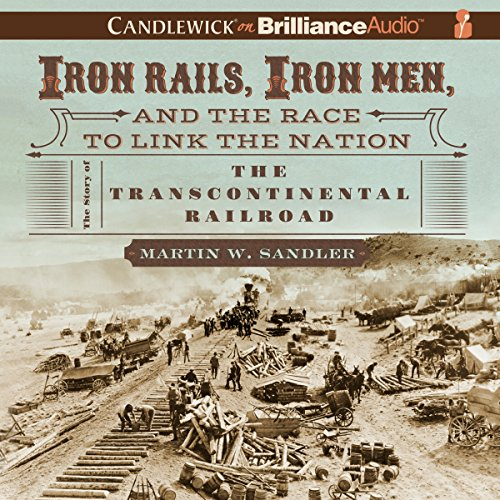 Iron Rails, Iron Men, and the Race to Link the Nation cover art
