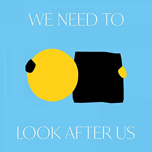 We Need to Look After Us [Explicit]