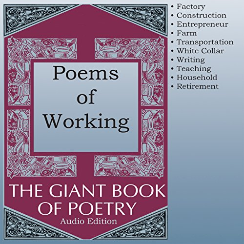 Poems of Working                   By:                                                                                                                                 William Roetzheim - editor                               Narrated by:                                                                                                                                 Robert Masson,                                                                                        Richard Baird,                                                                                        Olga Mieth,                   and others                 Length: 1 hr and 6 mins     Not rated yet     Overall 0.0