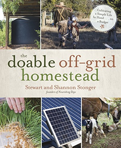 The Doable Off-Grid Homestead: Cultivating a Simple Life by Hand . . . on a Budget by [Shannon Stonger, Stewart Stonger]