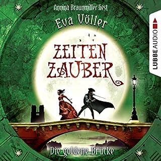 Die goldene Brücke     Zeitenzauber 2              Autor:                                                                                                                                 Eva Völler                               Sprecher:                                                                                                                                 Annina Braunmiller-Jest                      Spieldauer: 10 Std. und 19 Min.     1.192 Bewertungen     Gesamt 4,7