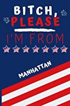 Bitch Please I'm From Manhattan: Perfect Gag Gift For Someone From Manhattan! | Blank Lined Notebook Journal | 120 Pages 6...