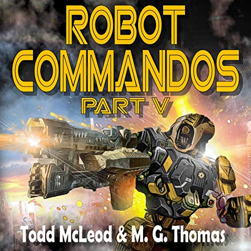 Robot Commandos Audiobook By Todd Mcleod, Michael G. Thomas cover art