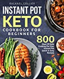 Instant Pot Keto Cookbook For Beginners: 800 Days of Keto Cooking For Your Instant Pot Quick & Easy Recipes (Keto Instant Pot Cookbook)