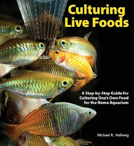 Culturing Live Foods: A Step-by-Step Guide for Culturing One's Own Food for the Home Aquarium by Mike Hellweg (2008-09-01)