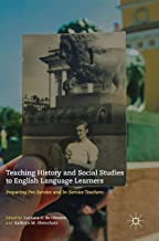 Teaching History and Social Studies to English Language Learners: Preparing Pre-Service and In-Service Teachers