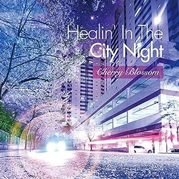 Healin' In The City Night - Cherry Blossom