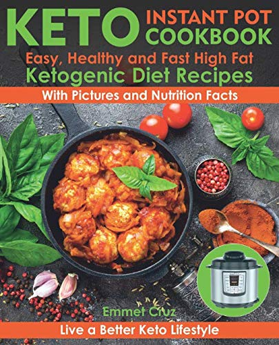 Keto Instant Pot Cookbook: Easy, Healthy and Fast High Fat Ketogenic Diet Recipes. Live a Better Keto Lifestyle