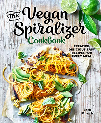 powerful Vegan Spiralizer Cookbook: Creative, tasty, simple recipes for any meal