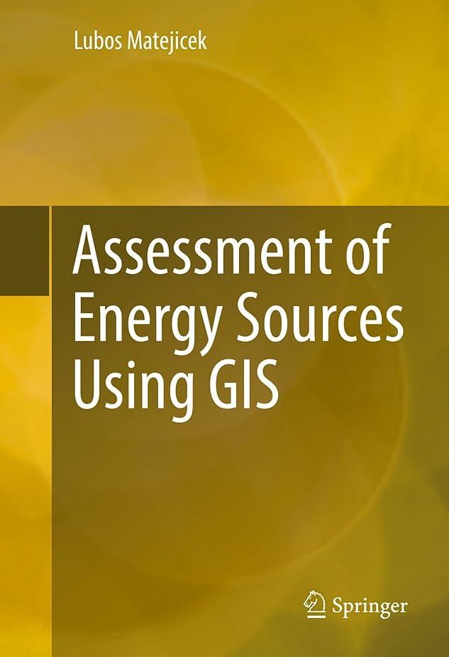 コーラスシンク奨励Assessment of Energy Sources Using GIS (English Edition)