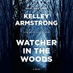 Watcher in the Woods     A Rockton Thriller (City of the Lost 4)              Written by:                                                                                                                                 Kelley Armstrong                               Narrated by:                                                                                                                                 Thérèse Plummer                      Length: 11 hrs and 30 mins     28 ratings     Overall 4.7