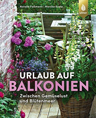 Urlaub auf Balkonien: Zwischen Gemüselust und Blütenmeer