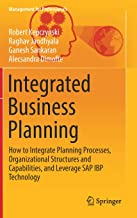Integrated Business Planning: How to Integrate Planning Processes, Organizational Structures and Capabilities, and Leverage SAP IBP Technology (Management for Professionals)