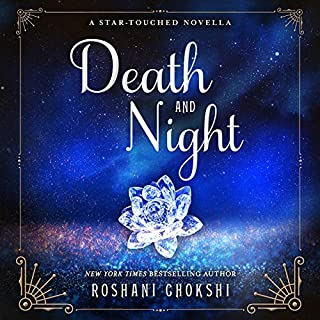 Death and Night     A Star-Touched Novella              By:                                                                                                                                 Roshani Chokshi                               Narrated by:                                                                                                                                 Priya Ayyar                      Length: 3 hrs and 22 mins     17 ratings     Overall 4.6