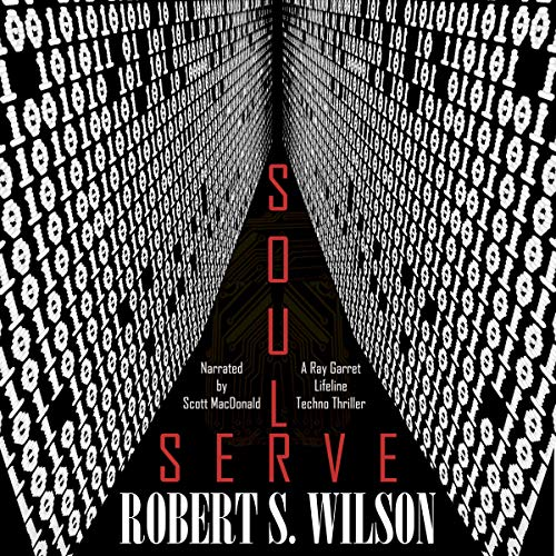 SoulServe: A Ray Garret/Lifeline (Cyberpunk Detective) Technothriller                   By:                                                                                                                                 Robert S. Wilson                               Narrated by:                                                                                                                                 Scott MacDonald                      Length: 3 hrs and 17 mins     1 rating     Overall 4.0