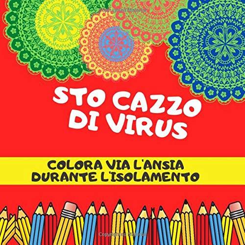 STO CAZZO DI VIRUS colora via l'ansia durante l'isolamento: Libro per adulti da colorare, insulti e mandala da colorare, quarantena, isolamento, pandemia, relax e incoraggiamento