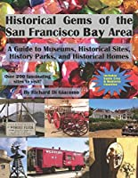 Historical Gems of the San Francisco Bay Area: A Guide to Museums, History Sites, History Parks, and Historical Homes