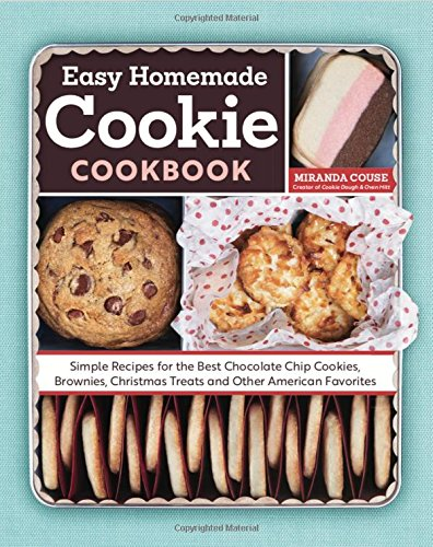 Download The Easy Homemade Cookie Cookbook: Simple Recipes For The Best Chocolate Chip Cookies, Brownies, Christmas Treats And Othe... 