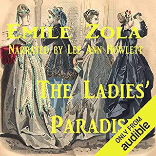 The Ladies' Paradise                   By:                                                                                                                                 Emile Zola                               Narrated by:                                                                                                                                 Lee Ann Howlett                      Length: 16 hrs and 44 mins     70 ratings     Overall 3.4