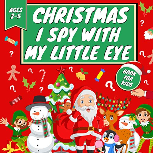 Christmas I Spy With My Little Eye Book For Kids Ages 2-5 : A Fun Winter Season Activity | Guessing Game For Toddlers and Preschoolers | Cute Pictures | Stocking Gift Idea