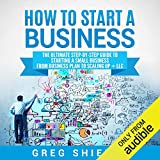 How to Start a Business: The Ultimate Step-by-Step Guide to Starting a Small Business from Business Plan to Scaling Up + LLC