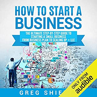 How to Start a Business: The Ultimate Step-by-Step Guide to Starting a Small Business from Business Plan to Scaling Up + LLC                   By:                                                                                                                                 Greg Shields                               Narrated by:                                                                                                                                 Michael Reaves                      Length: 5 hrs and 19 mins     33 ratings     Overall 4.5