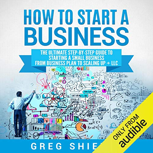 How to Start a Business: The Ultimate Step-by-Step Guide to Starting a Small Business from Business Plan to Scaling Up + LLC  By  cover art