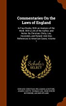 Commentaries On the Laws of England: In Four Books; With an Analysis of the Work. With a Life of the Author, and Notes: By Christian, Chitty, Lee, ... Also References to American Cases, Volume 1