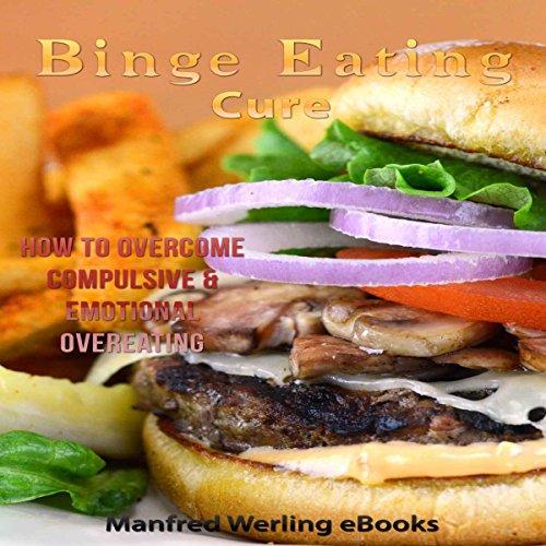 Binge Eating: The Ultimate Binge Eating Cure audiobook cover art