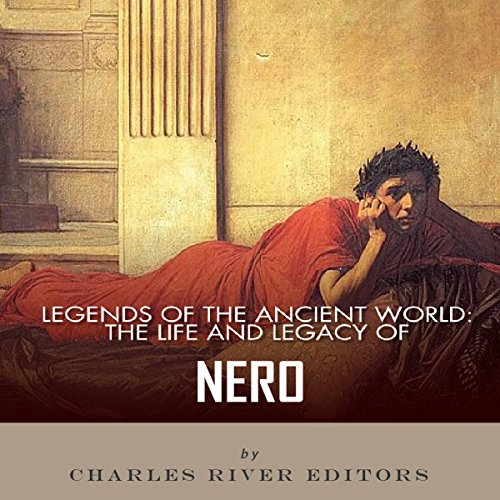 Legends of the Ancient World: The Life and Legacy of Nero audiobook cover art