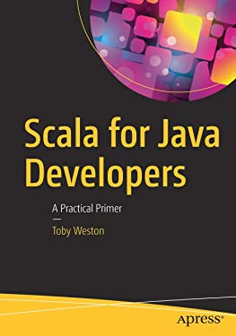 Scala for Java Developers: A Practical Primer