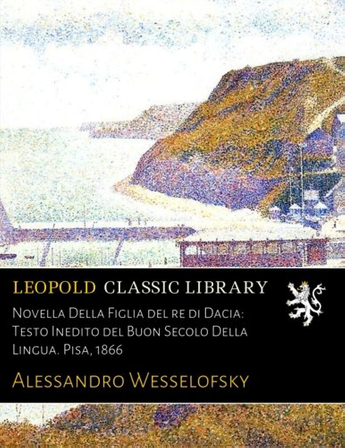 差し迫った涙光電Novella Della Figlia del re di Dacia: Testo Inedito del Buon Secolo Della Lingua. Pisa, 1866