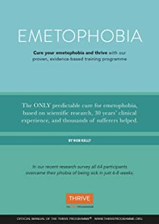 Cure Your Emetophobia & Thrive: The Researched-backed Self-help Programme to Overcome Your Fear of Being Sick by Rob Kelly (2013-03-20)