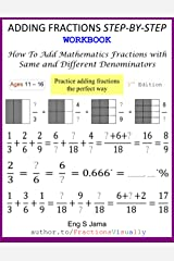 ADDING FRACTIONS STEP-BY-STEP WORKBOOK: How To Add Maths Fractions with Same and Different Denominators ペーパーバック