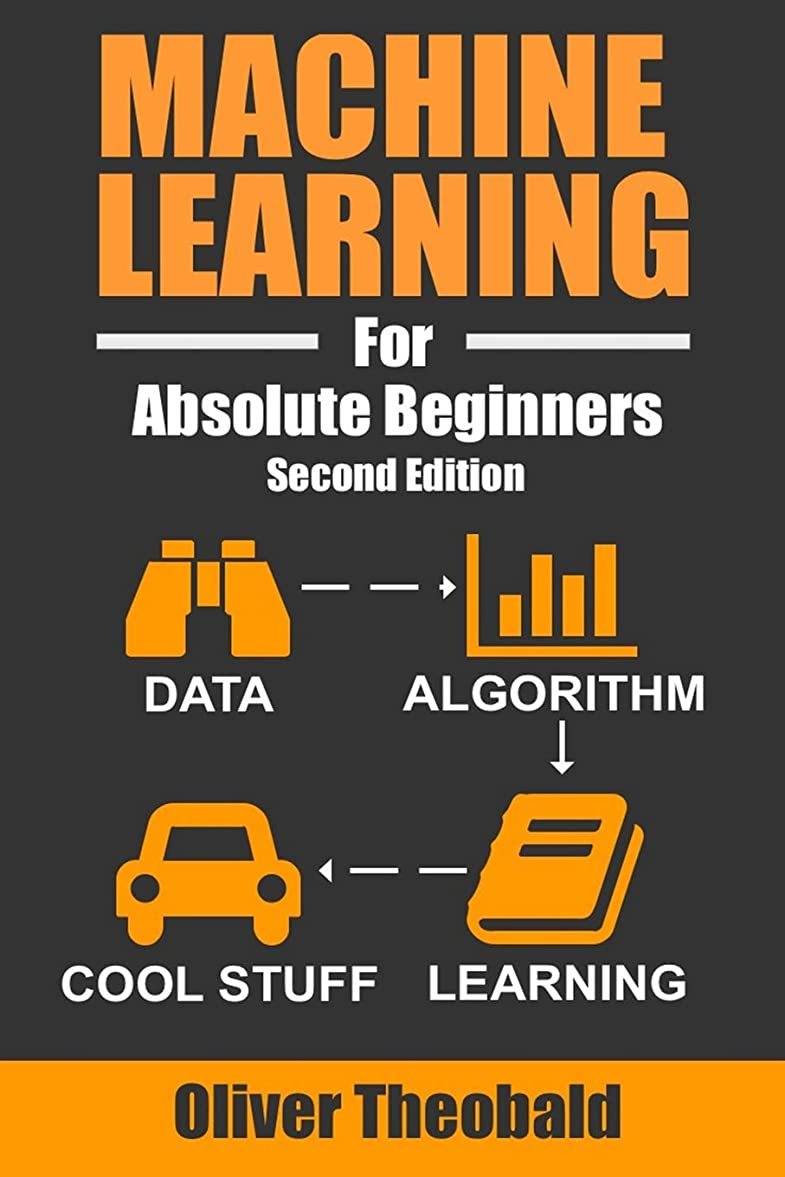 感じ洪水数Machine Learning For Absolute Beginners: A Plain English Introduction (Machine Learning For Beginners)