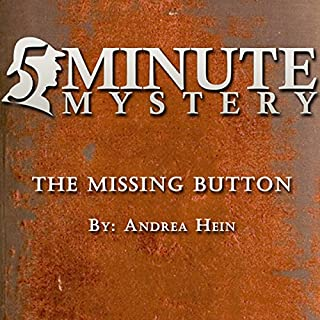 5 Minute Mystery - The Missing Button                   By:                                                                                                                                 Andrea Hein                               Narrated by:                                                                                                                                 Dick Hill                      Length: 12 mins     Not rated yet     Overall 0.0
