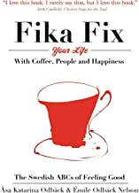 The Swedish ABCs of Feeling Good: The Art of Coffee, Connection and Happiness.